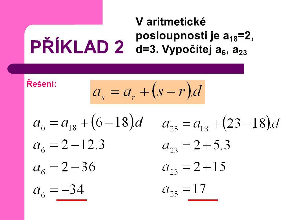 PŘÍKLAD 2 V aritmetické posloupnosti je a18=2, d=3. Vypočítej a6, a23