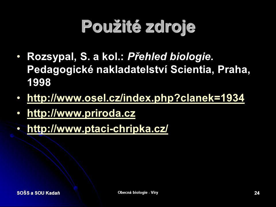 Použité zdroje Rozsypal, S. a kol.: Přehled biologie. Pedagogické nakladatelství Scientia, Praha, 1998.