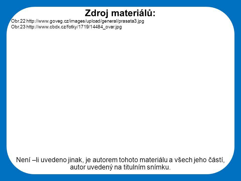 Zdroj materiálů: Obr.22 http://www.goveg.cz/images/upload/general/prasata3.jpg. Obr.23 http://www.cbdx.cz/fotky/1719/14484_ovar.jpg.