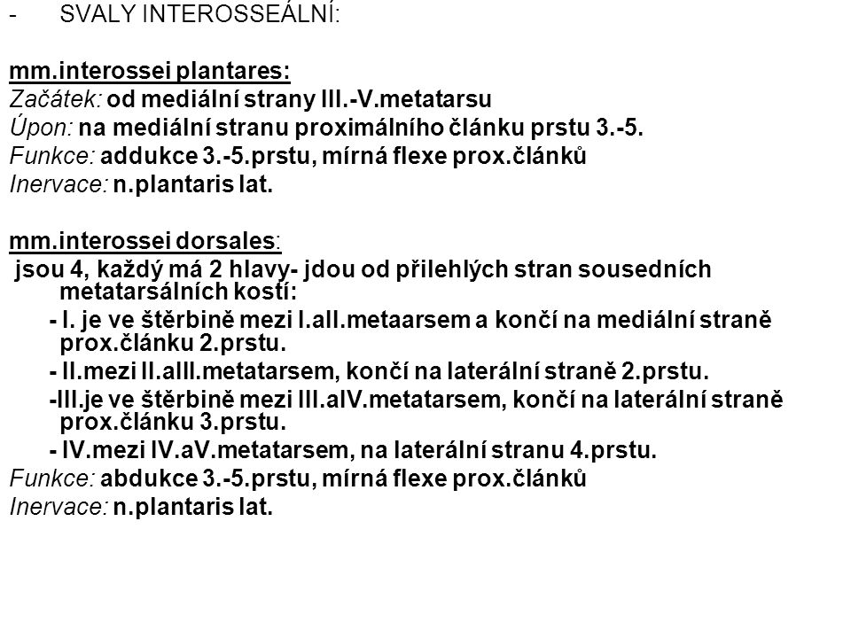 SVALY INTEROSSEÁLNÍ: mm.interossei plantares: Začátek: od mediální strany III.-V.metatarsu.