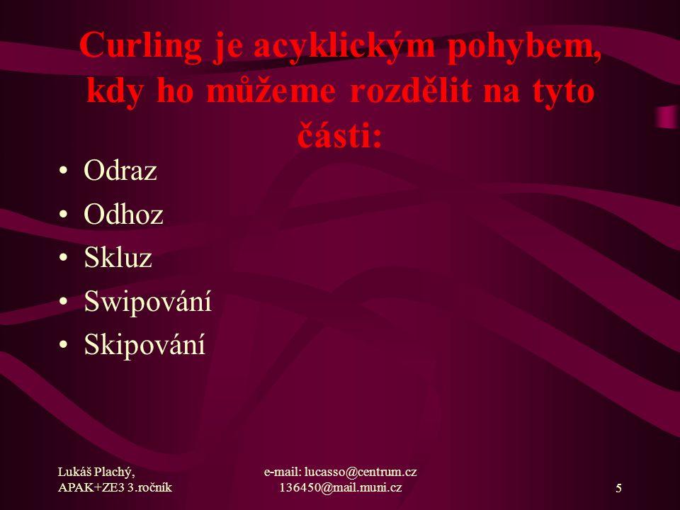 Curling je acyklickým pohybem, kdy ho můžeme rozdělit na tyto části: