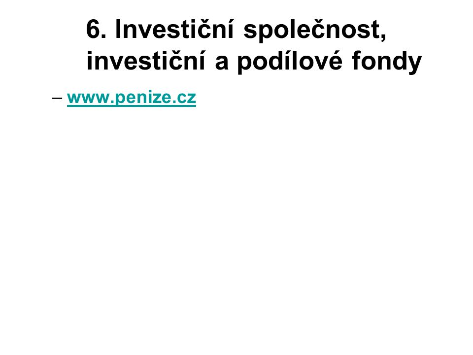 6. Investiční společnost, investiční a podílové fondy