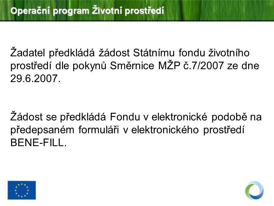 Žadatel předkládá žádost Státnímu fondu životního prostředí dle pokynů Směrnice MŽP č.7/2007 ze dne 29.6.2007.