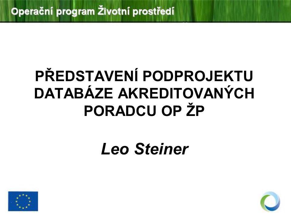 PŘEDSTAVENÍ PODPROJEKTU DATABÁZE AKREDITOVANÝCH PORADCU OP ŽP Leo Steiner