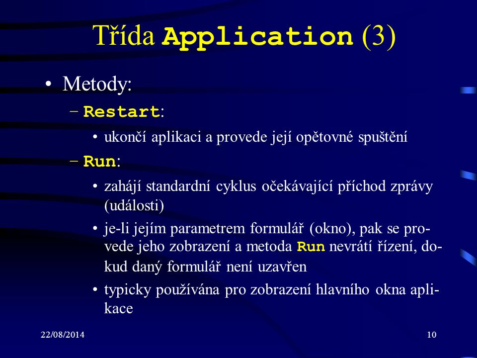 Třída Application (3) Metody: Restart: Run: