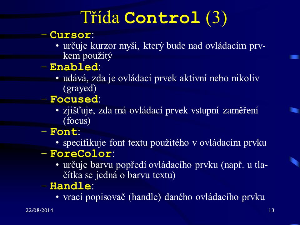 Třída Control (3) Cursor: Enabled: Focused: Font: ForeColor: Handle: