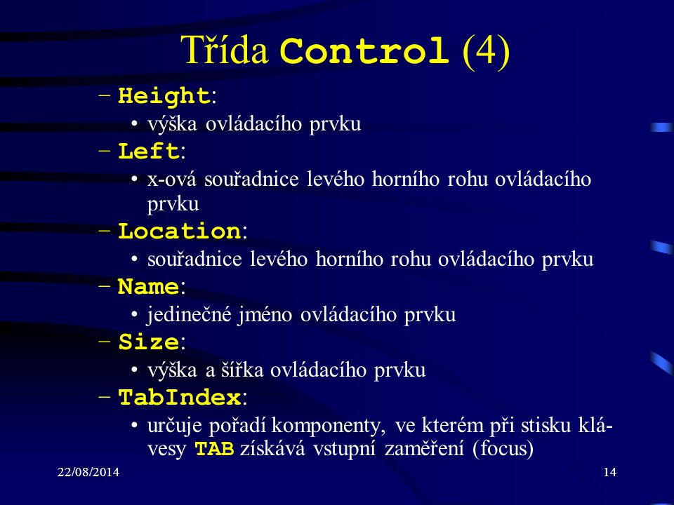 Třída Control (4) Height: Left: Location: Name: Size: TabIndex: