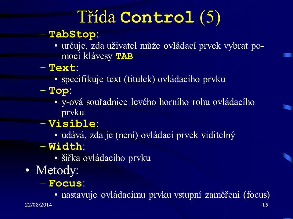Třída Control (5) Metody: TabStop: Text: Top: Visible: Width: Focus: