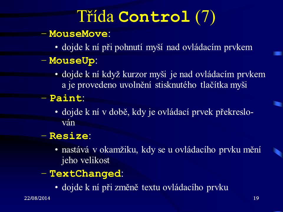 Třída Control (7) MouseMove: MouseUp: Paint: Resize: TextChanged: