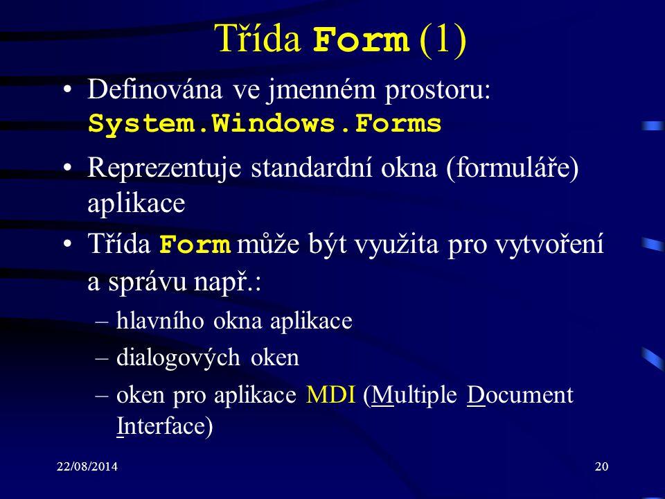 Třída Form (1) Definována ve jmenném prostoru: System.Windows.Forms