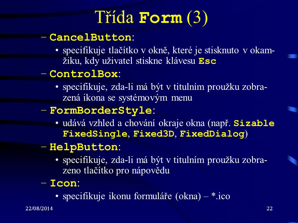 Třída Form (3) CancelButton: ControlBox: FormBorderStyle: HelpButton: