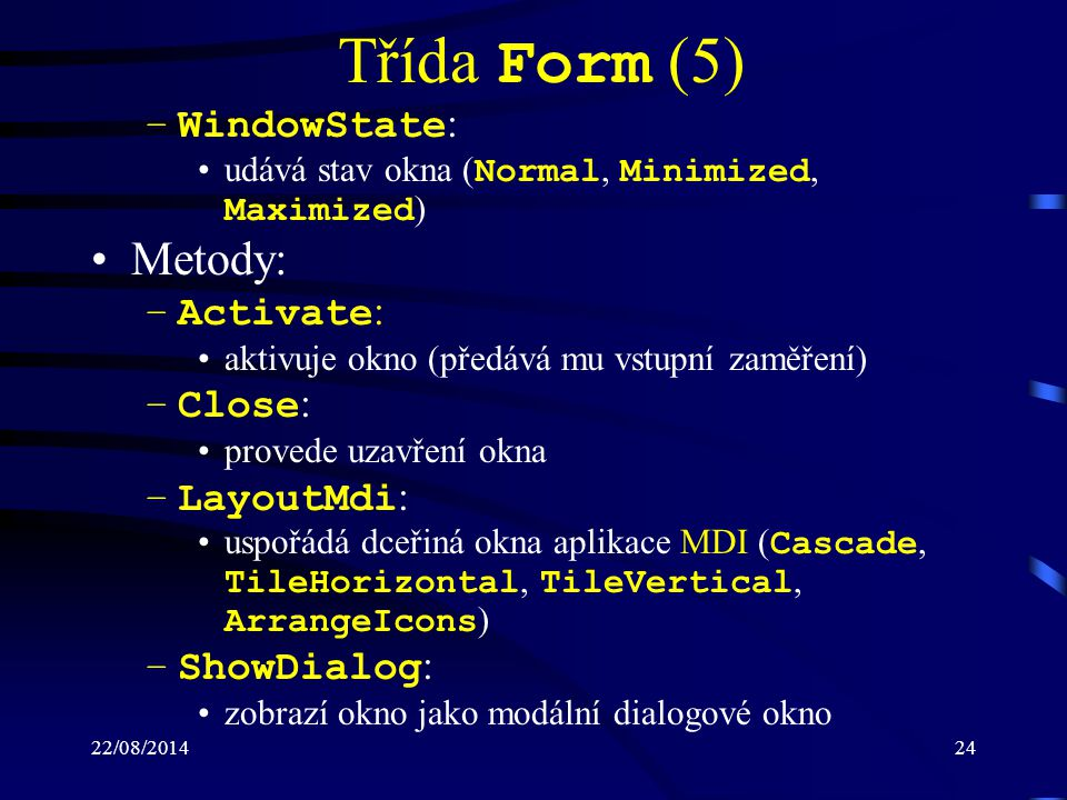 Třída Form (5) Metody: WindowState: Activate: Close: LayoutMdi: