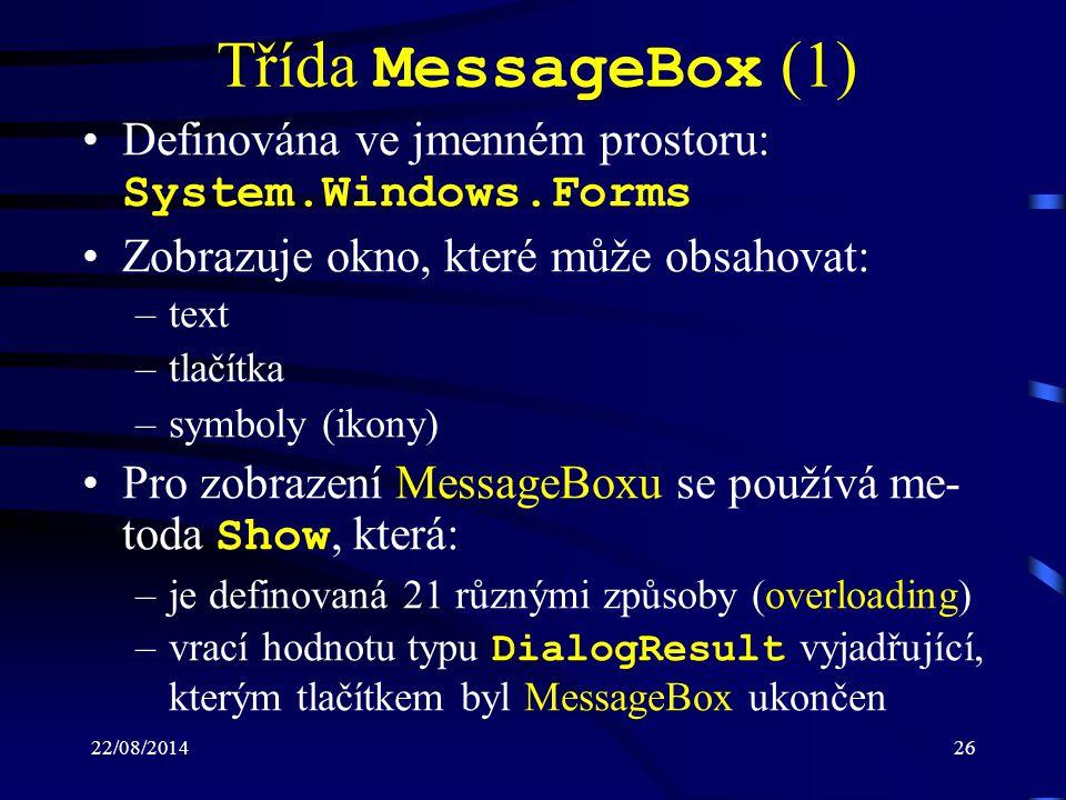 Třída MessageBox (1) Definována ve jmenném prostoru: System.Windows.Forms. Zobrazuje okno, které může obsahovat: