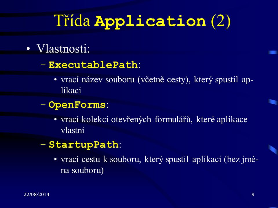 Třída Application (2) Vlastnosti: ExecutablePath: OpenForms: