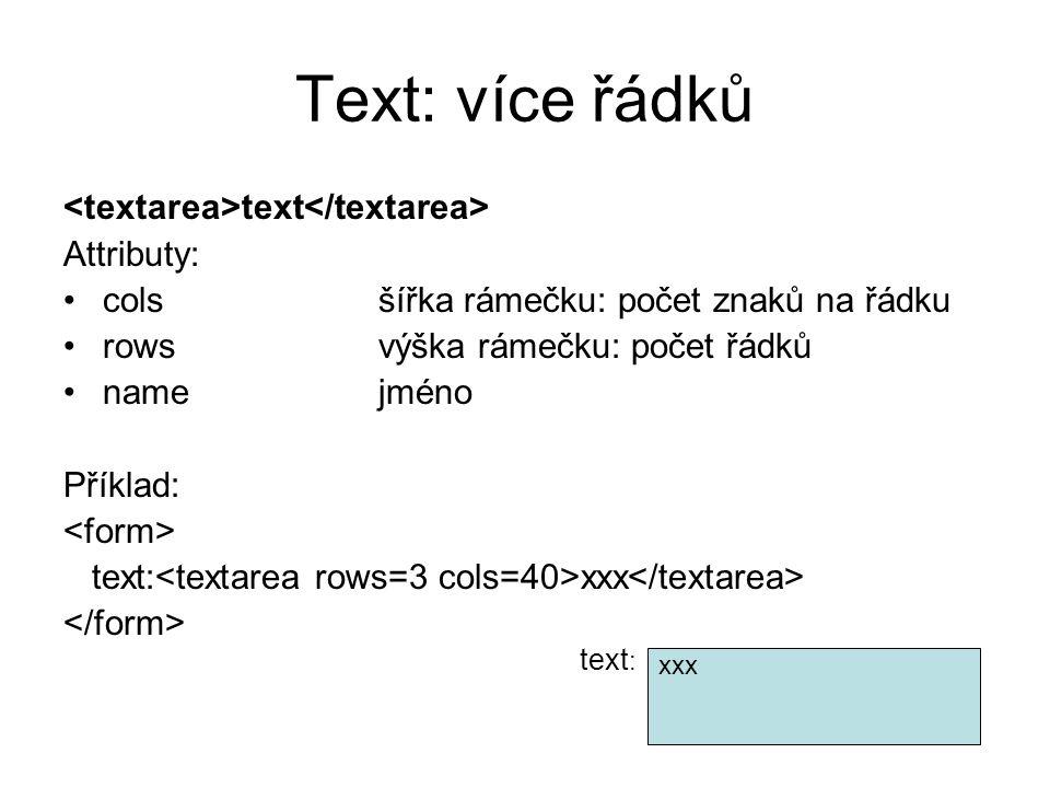 Text: více řádků <textarea>text</textarea> Attributy: