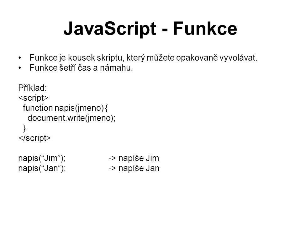 JavaScript - Funkce Funkce je kousek skriptu, který můžete opakovaně vyvolávat. Funkce šetří čas a námahu.