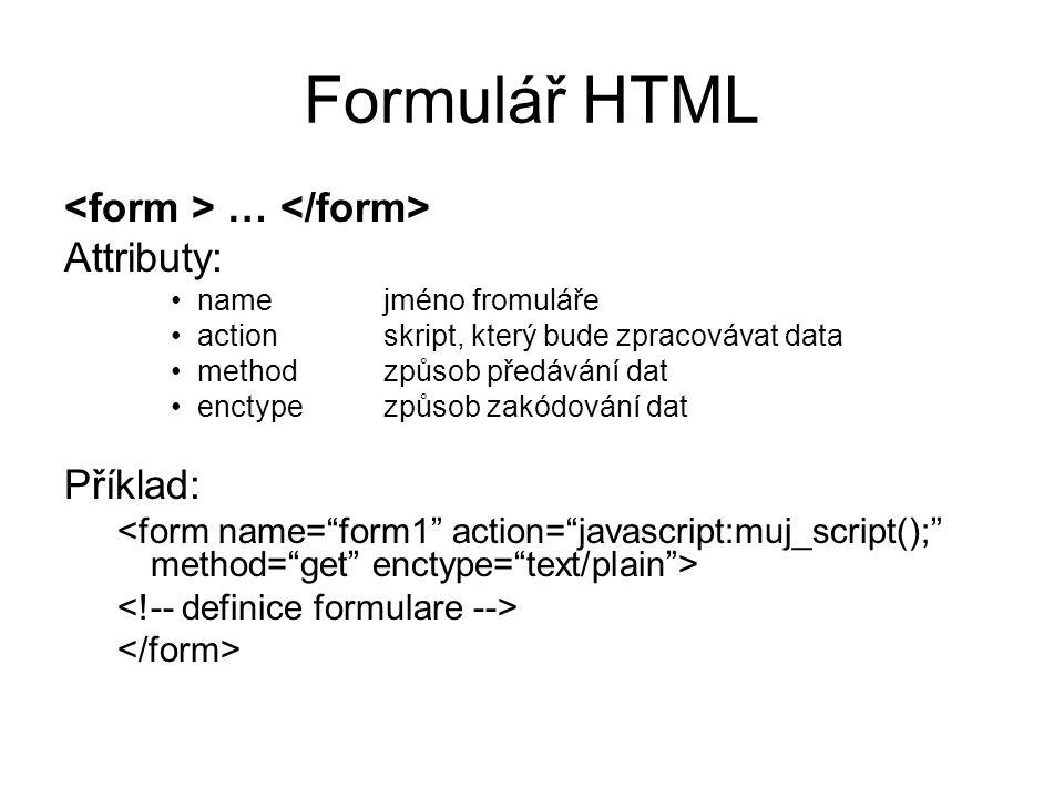 Formulář HTML <form > … </form> Attributy: Příklad: