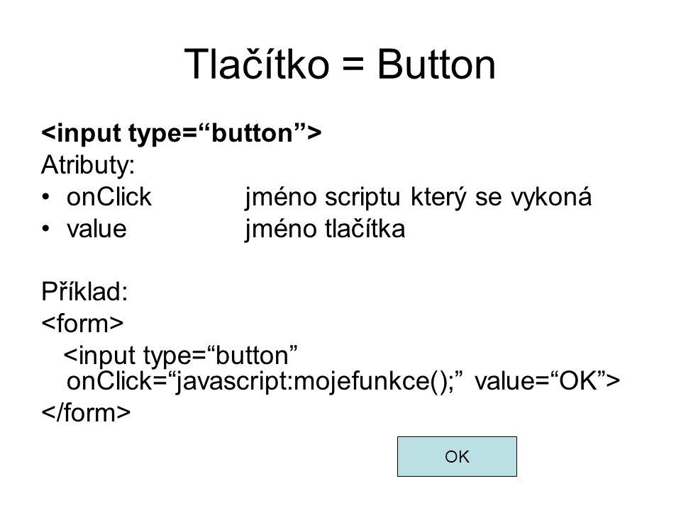 Tlačítko = Button <input type= button > Atributy: