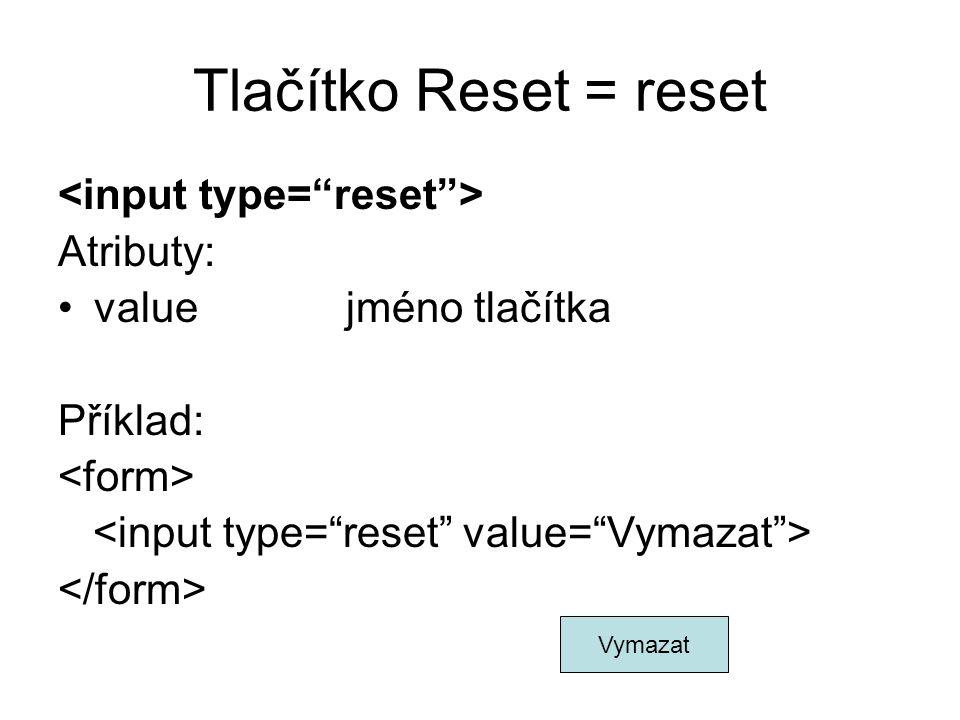 Tlačítko Reset = reset <input type= reset > Atributy: