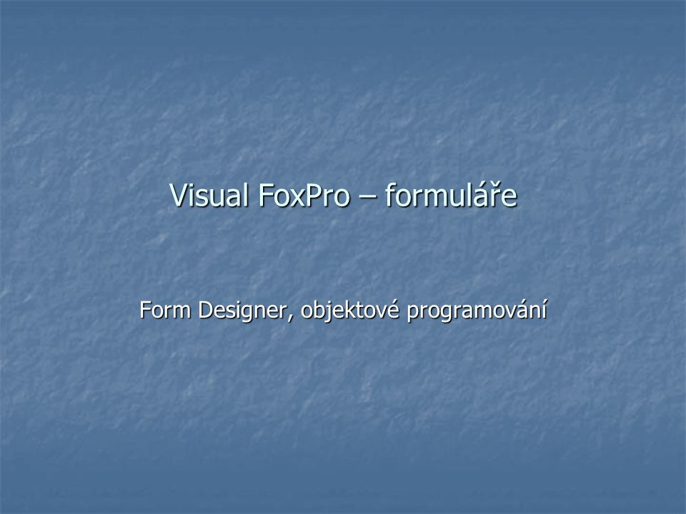 Visual FoxPro – formuláře