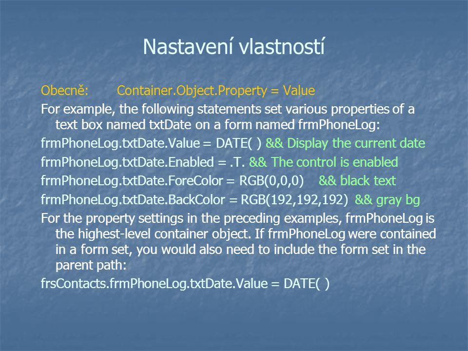Nastavení vlastností Obecně: Container.Object.Property = Value