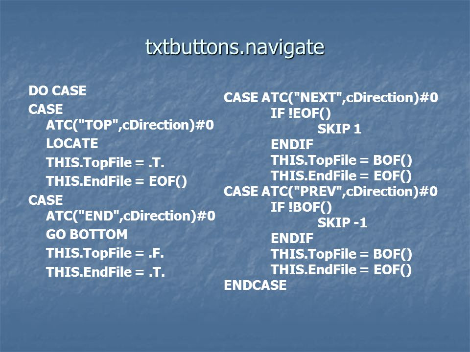 txtbuttons.navigate DO CASE CASE ATC( TOP ,cDirection)#0