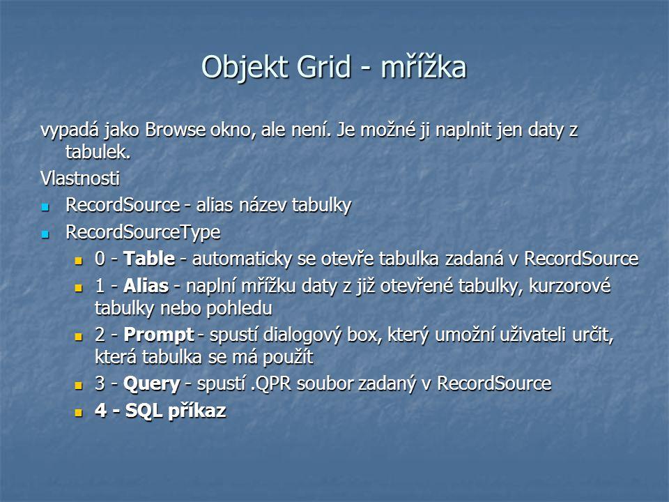 Objekt Grid - mřížka vypadá jako Browse okno, ale není. Je možné ji naplnit jen daty z tabulek. Vlastnosti.