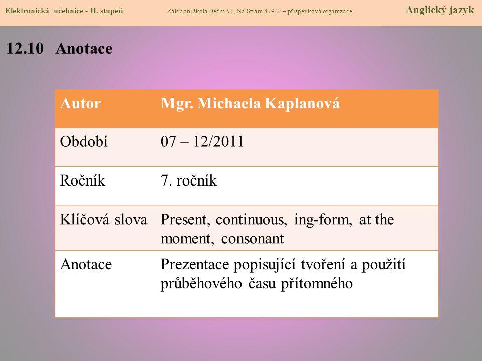 12.10 Anotace Autor Mgr. Michaela Kaplanová Období 07 – 12/2011 Ročník