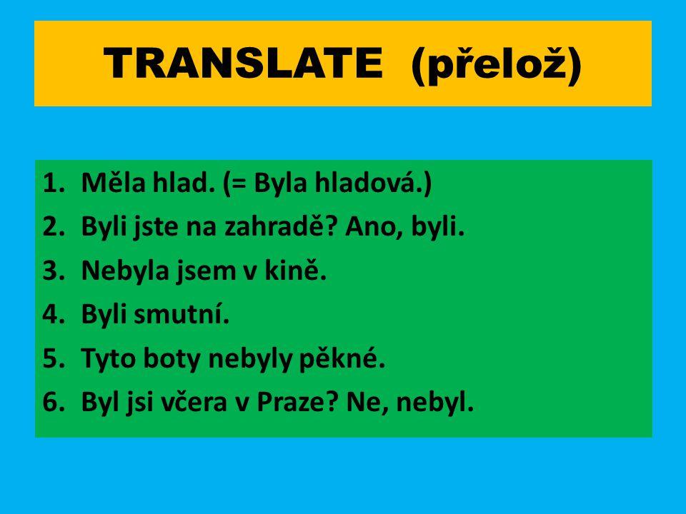 TRANSLATE (přelož) Měla hlad. (= Byla hladová.)