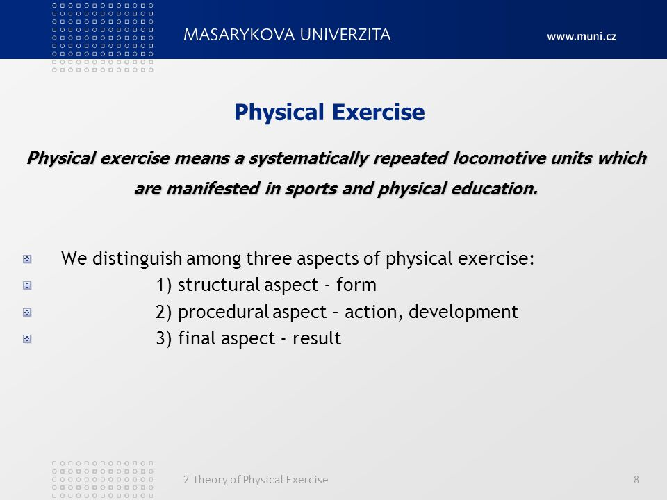 Physical Exercise Physical exercise means a systematically repeated locomotive units which are manifested in sports and physical education.
