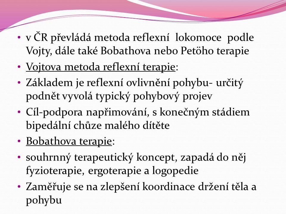 v ČR převládá metoda reflexní lokomoce podle Vojty, dále také Bobathova nebo Petöho terapie