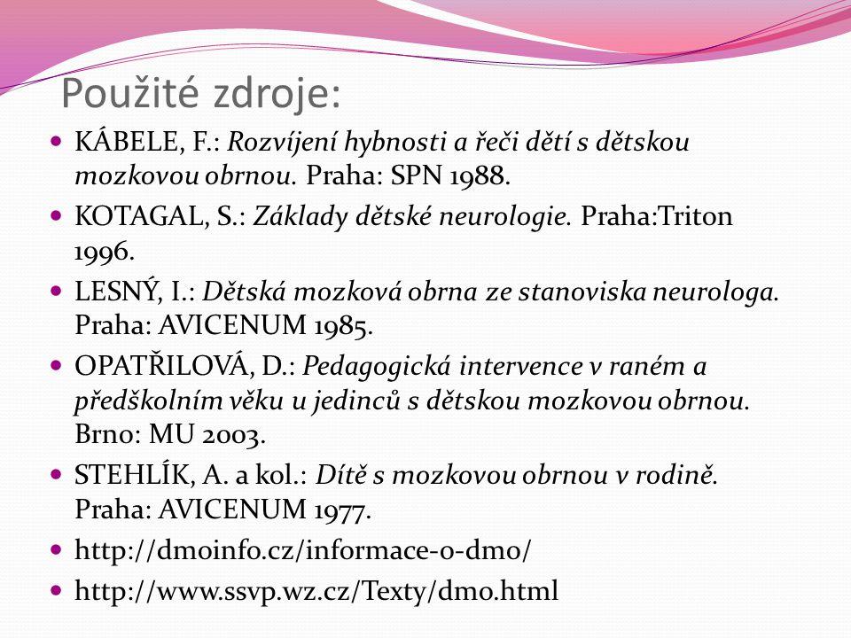 Použité zdroje: KÁBELE, F.: Rozvíjení hybnosti a řeči dětí s dětskou mozkovou obrnou. Praha: SPN 1988.