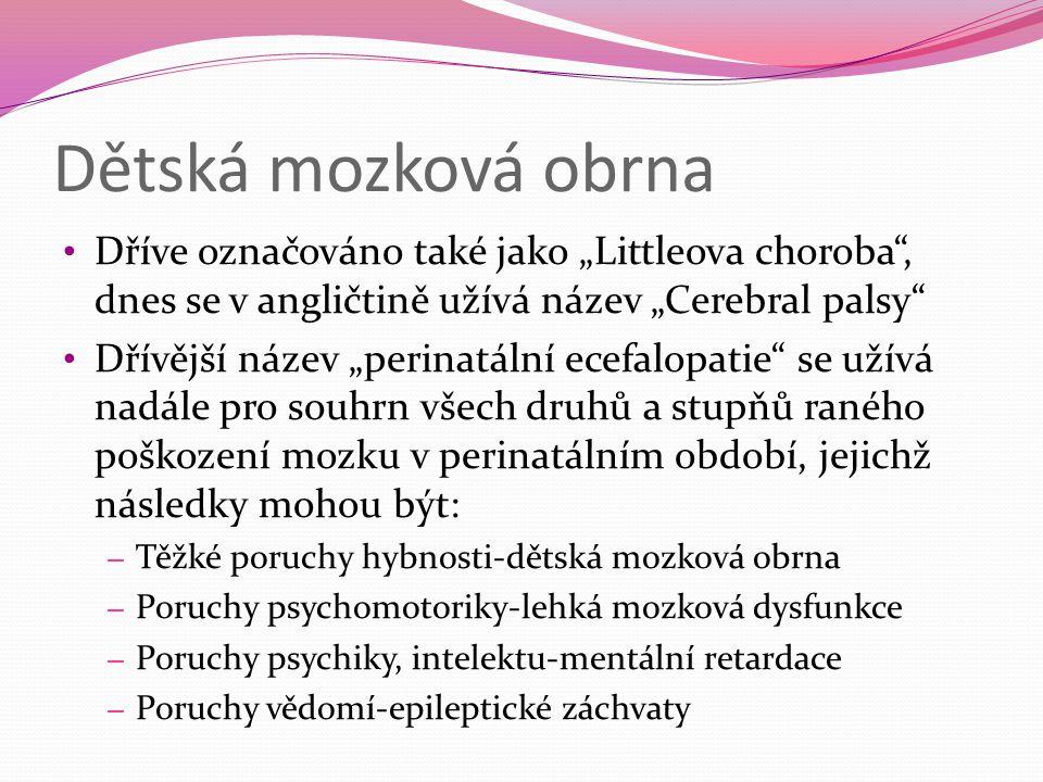 """Dětská mozková obrna Dříve označováno také jako """"Littleova choroba , dnes se v angličtině užívá název """"Cerebral palsy"""