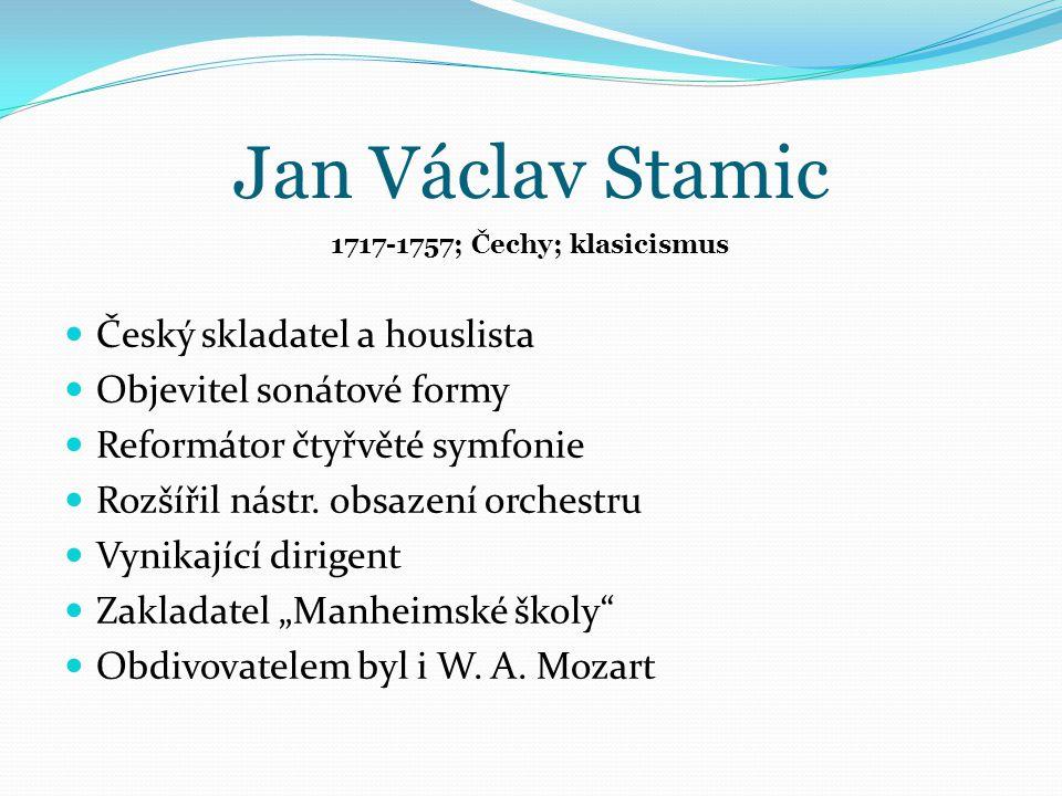 Jan Václav Stamic Český skladatel a houslista Objevitel sonátové formy