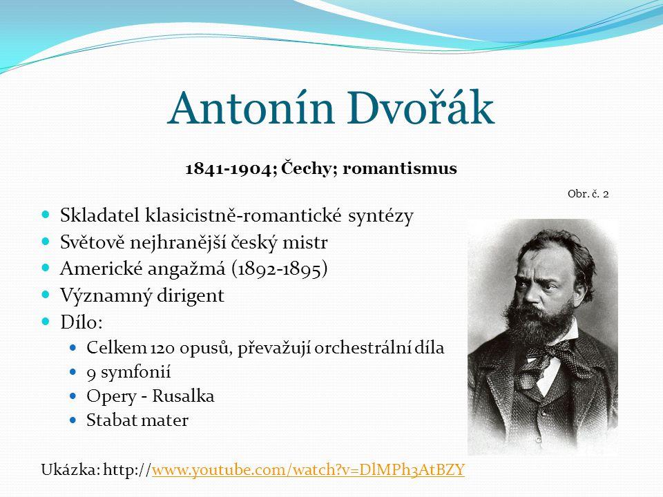 Antonín Dvořák Skladatel klasicistně-romantické syntézy