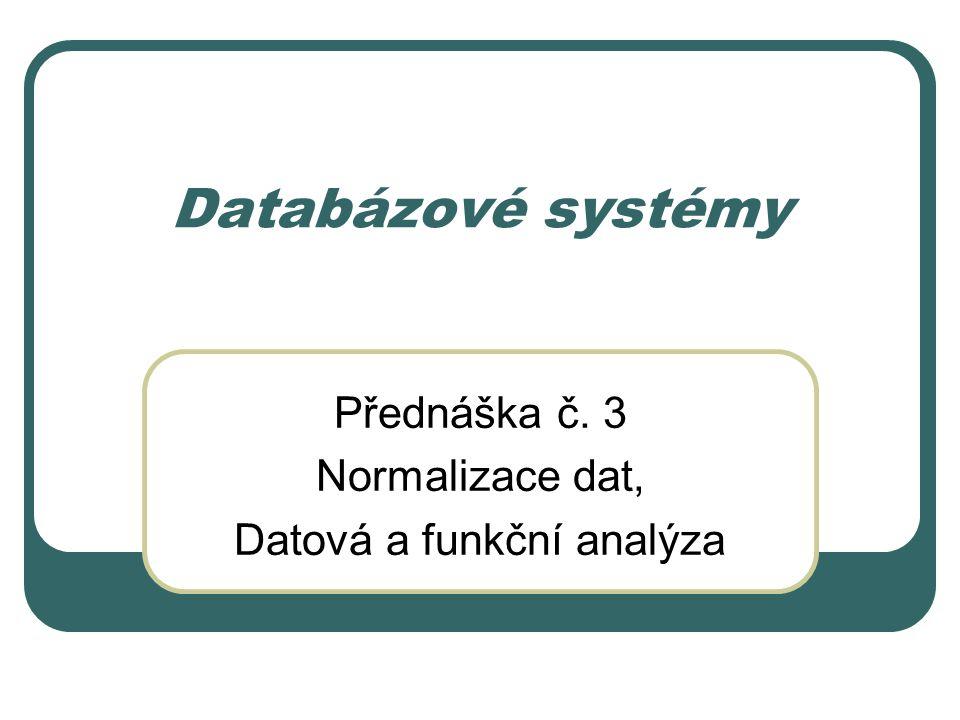 Přednáška č. 3 Normalizace dat, Datová a funkční analýza