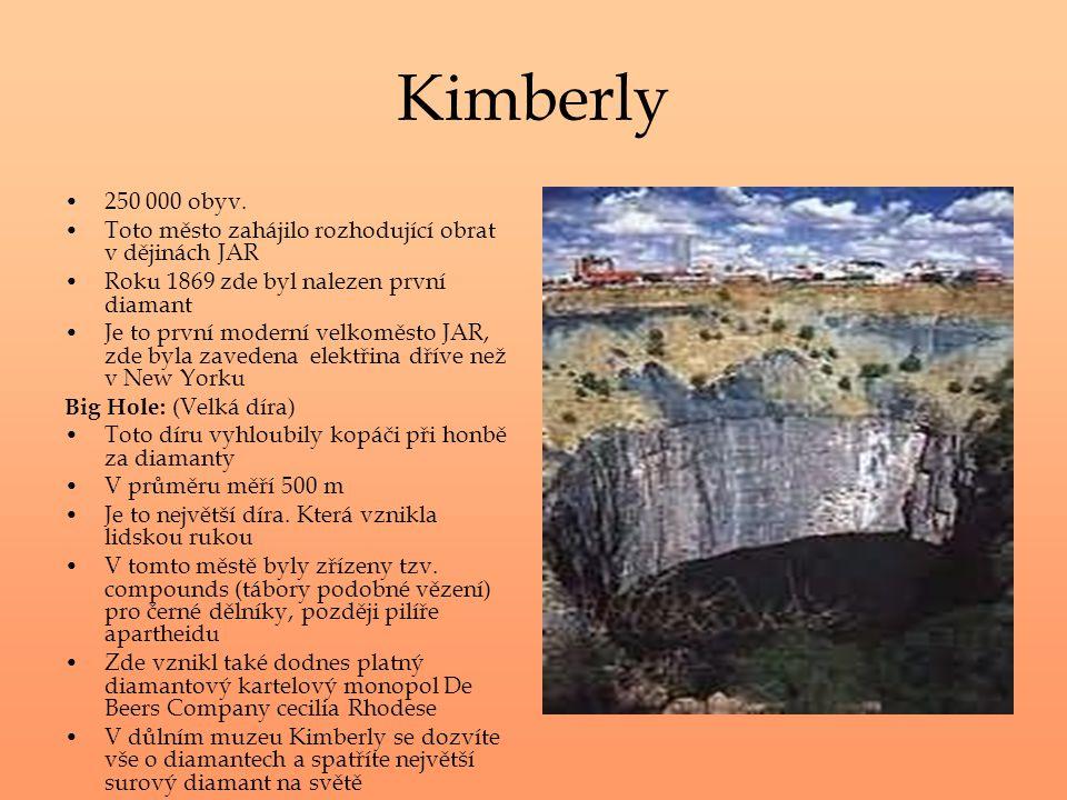 Kimberly 250 000 obyv. Toto město zahájilo rozhodující obrat v dějinách JAR. Roku 1869 zde byl nalezen první diamant.