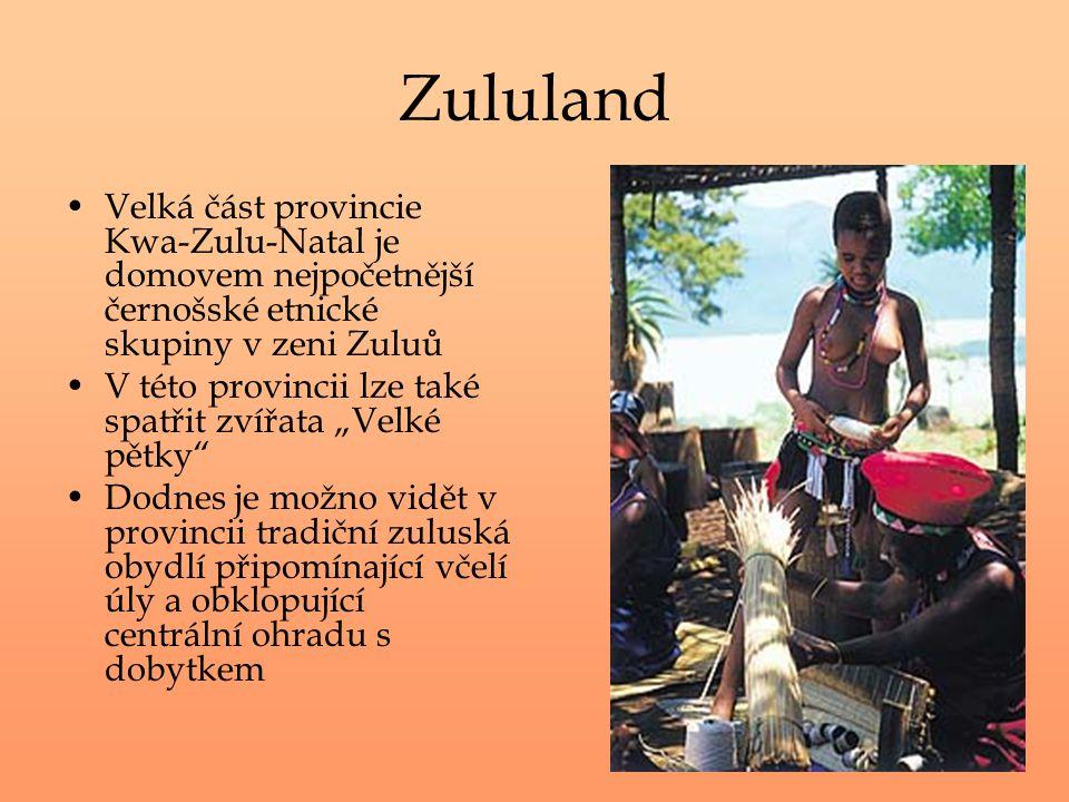 Zululand Velká část provincie Kwa-Zulu-Natal je domovem nejpočetnější černošské etnické skupiny v zeni Zuluů.