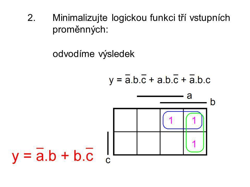 2. Minimalizujte logickou funkci tří vstupních proměnných: