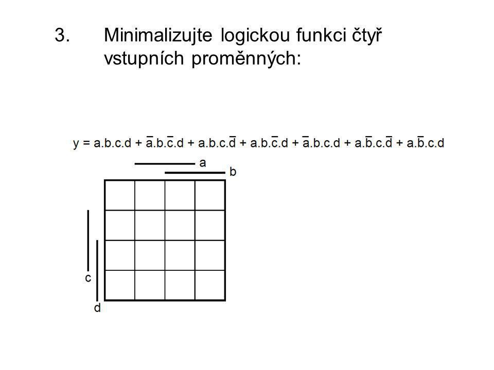 3. Minimalizujte logickou funkci čtyř vstupních proměnných: