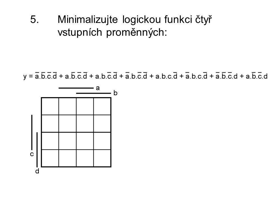 5. Minimalizujte logickou funkci čtyř vstupních proměnných: