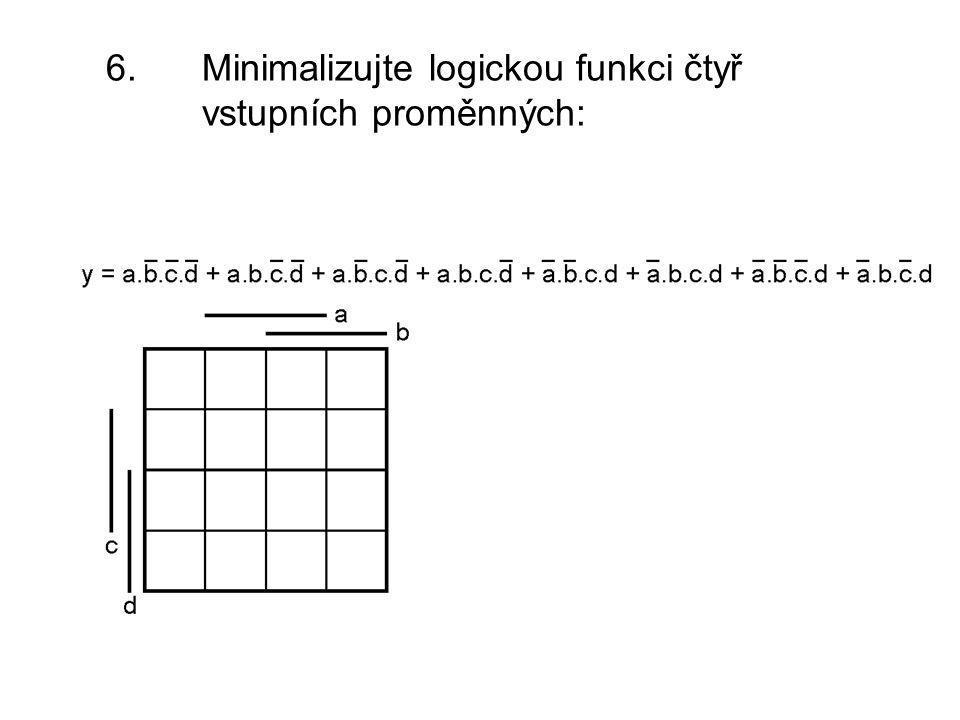 6. Minimalizujte logickou funkci čtyř vstupních proměnných: