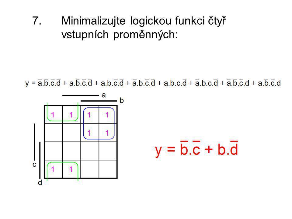 7. Minimalizujte logickou funkci čtyř vstupních proměnných: