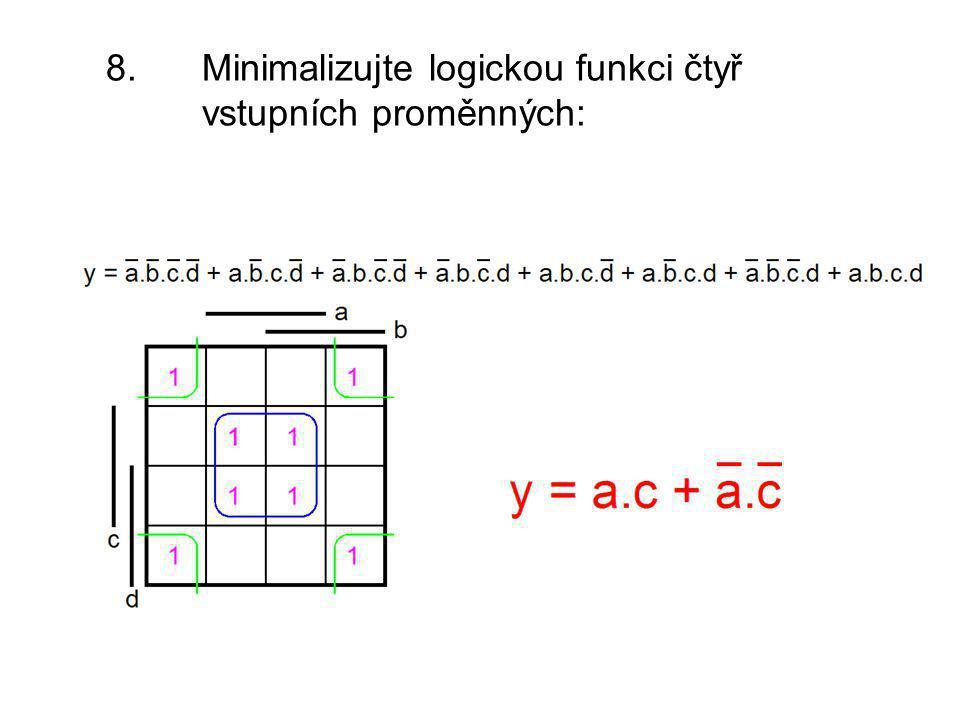 8. Minimalizujte logickou funkci čtyř vstupních proměnných: