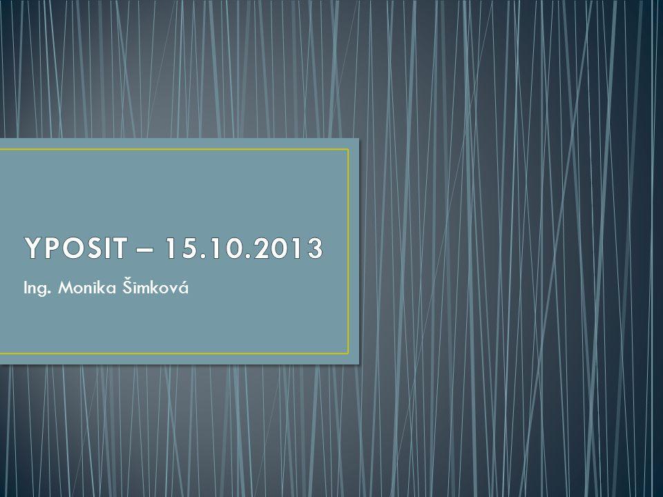 YPOSIT – 15.10.2013 Ing. Monika Šimková