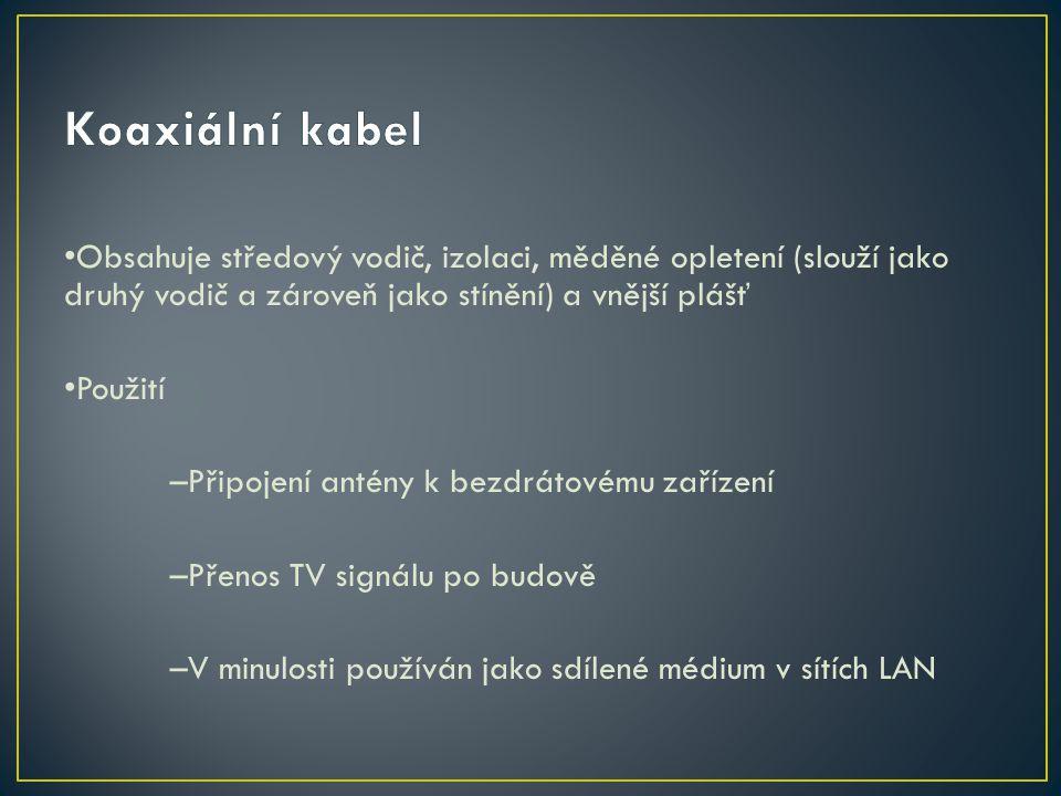 Koaxiální kabel •Obsahuje středový vodič, izolaci, měděné opletení (slouží jako druhý vodič a zároveň jako stínění) a vnější plášť.