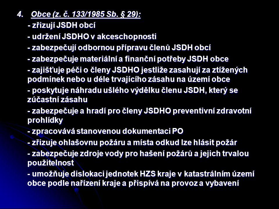 Obce (z. č. 133/1985 Sb. § 29): - zřizují JSDH obcí. - udržení JSDHO v akceschopnosti. - zabezpečují odbornou přípravu členů JSDH obcí.