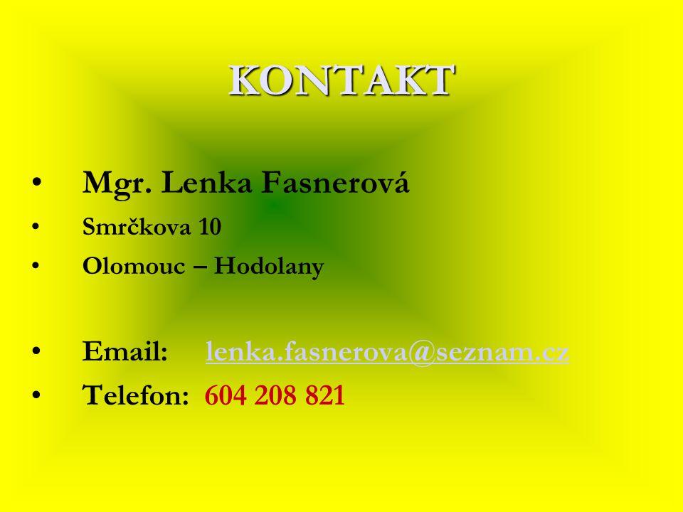 KONTAKT Mgr. Lenka Fasnerová Email: lenka.fasnerova@seznam.cz