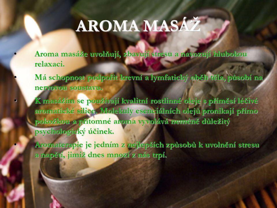 AROMA MASÁŽ Aroma masáže uvolňují, zbavují stresu a navozují hlubokou relaxaci.
