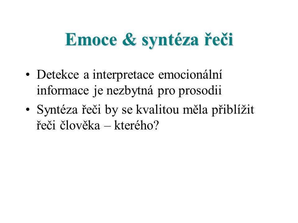 Emoce & syntéza řeči Detekce a interpretace emocionální informace je nezbytná pro prosodii.